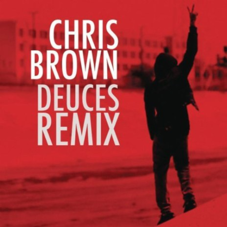 Chris Brown featuring Drake, T.I., Kanye West, Fabolous, Rick Ross & Andre 3000 - Deuces (Remix)