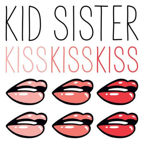 Kid Sister - Kiss Kiss Kiss