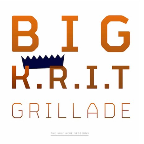 "Big K.R.I.T. & Grillade - ""The Wuz Here Sessions"" Sampler"