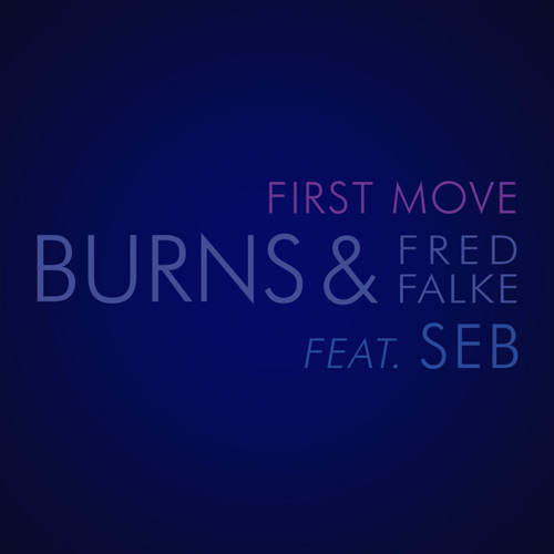 Burns & Fred Falke featuring Seb - First Move (Extended Mix)