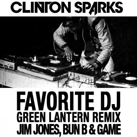 Clinton Sparks featuring Jim Jones, Bun B & Game - Favorite DJ (Green Lantern Remix)