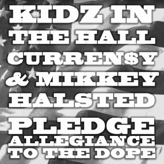 Kidz In The Hall featuring Curren$y & Mikkey Halsted - Pledge Allegiance To The Dope