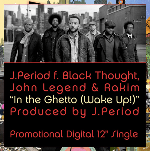 J. Period featuring Black Thought, Rakim & John Legend – In the Ghetto (Wake Up)