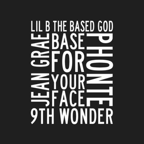 Lil B featuring Jean Grae & Phonte – Base For Your Face