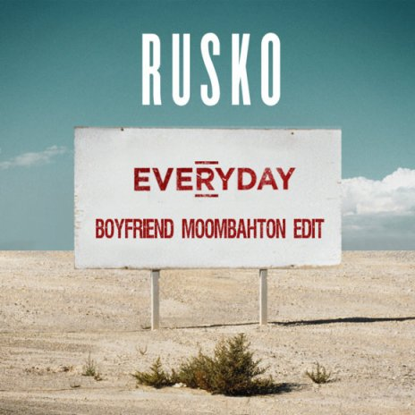 Rusko - Everyday (Boyfriend Moombahton Edit)
