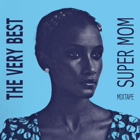 The Very Best - SUPER MOM (Mixtape)