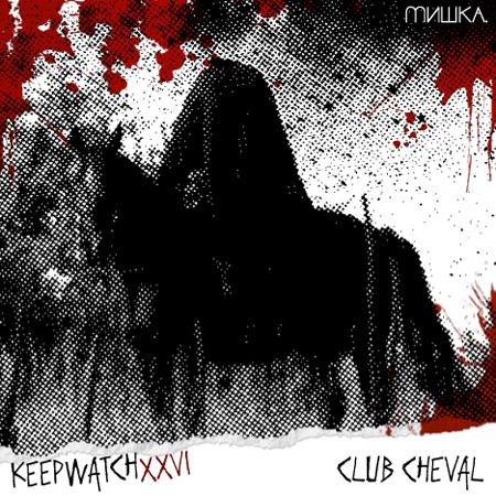 Mishka Presents: Keep Watch Vol. XXVI: Club Cheval (Canblaster, Panteros666, Myd & Sam Tiba)