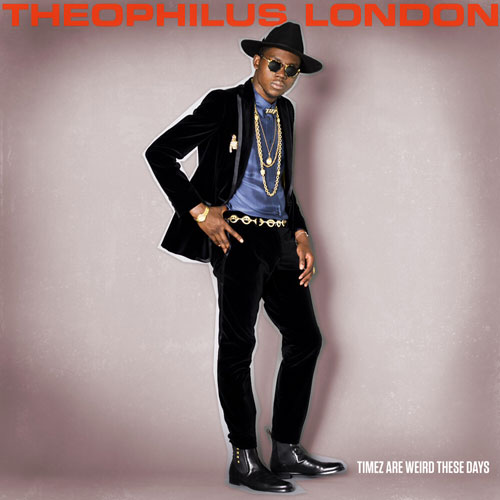 Theophilus London - Timez Are Weird These Days (Cover & Tracklist)