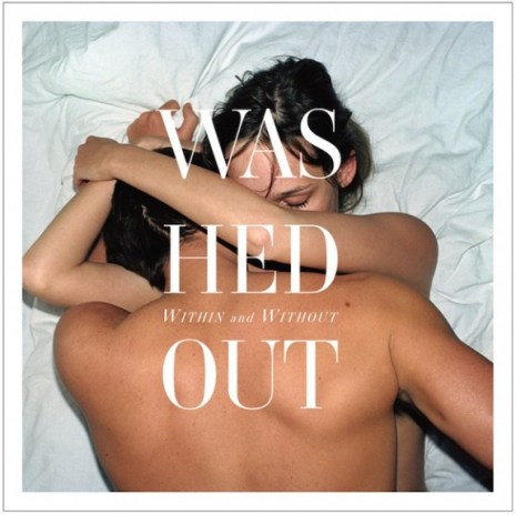 Washed Out - Within and Without (Full Album Stream)