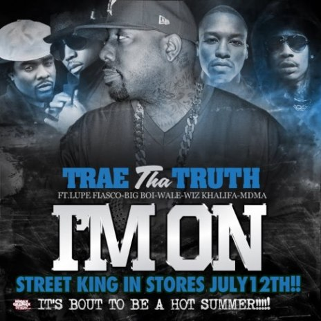 Trae Tha Truth featuring Lupe Fiasco, Big Boi, Wale, Wiz Khalifa & MDMA - I'm On