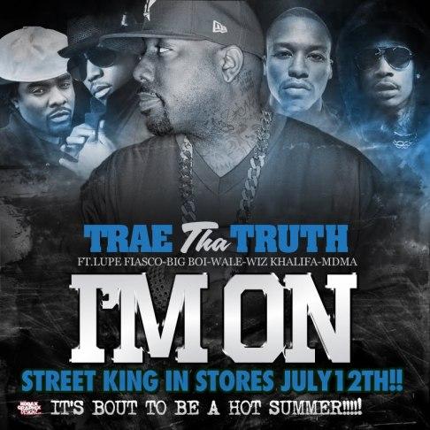 Trae Tha Truth featuring Lupe Fiasco, Big Boi, Wale, Wiz Khalifa & MDMA - I'm On