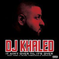 DJ Khaled featuring Mary J. Blige, Fabolous & Jadakiss - It Ain't Over Til It's Over