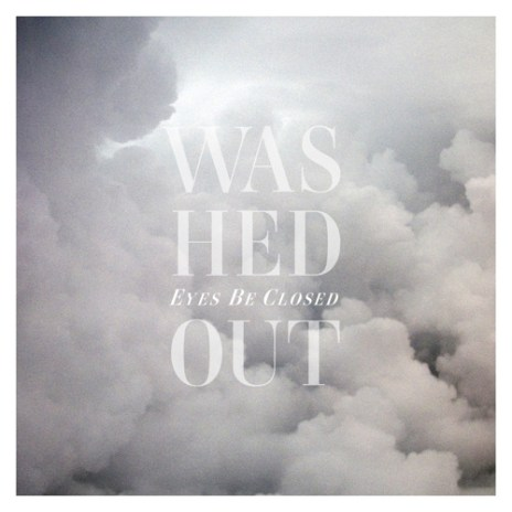 Washed Out - Eyes Be Closed (Star Slinger Remix)