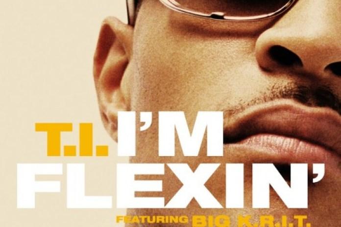 T.I. featuring Big K.R.I.T – I'm Flexin'
