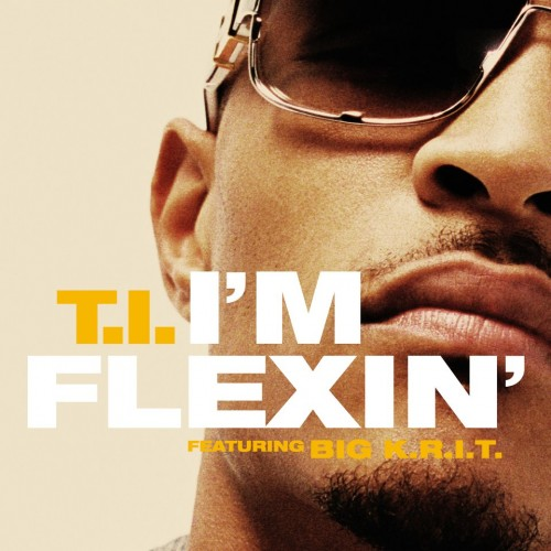 T.I. featuring Big K.R.I.T – I'm Flexin'