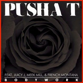 Pusha T featuring Juicy J, Meek Mill & French Montana - Body Work