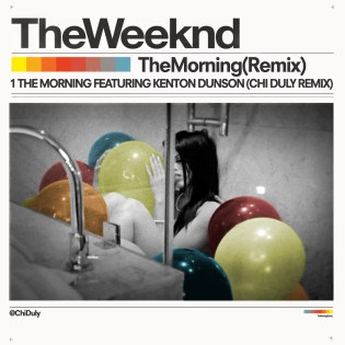 The Weeknd featuring Kenton Dunson - The Morning (Chi Duly Remix)