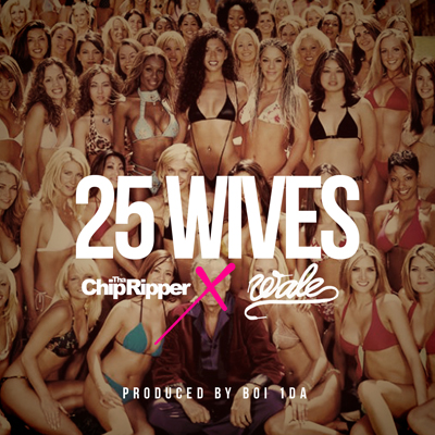Chip Tha Ripper featuring Wale – 25 Wives (Produced by Boi-1da)
