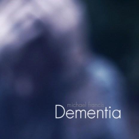 Michael Francis - Dementia