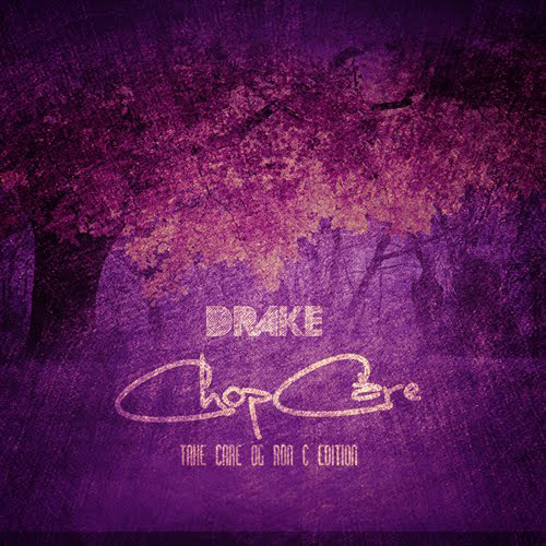Drake - Chop Care (Take Care: OG Ron C Edition)