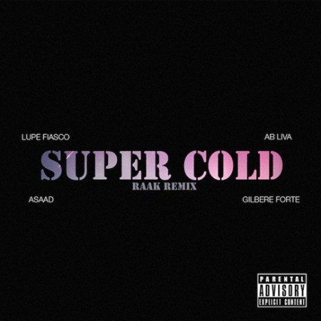 Lupe Fiasco featuring Ab-Liva, Asaad & Gilbere Forté - Super Cold (Raak Remix)