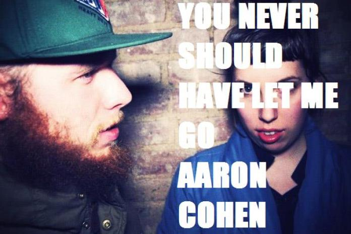 Aaron Cohen - You Never Should Have Let Me Go