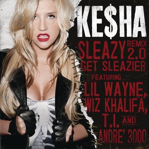 Ke$ha featuring Lil Wayne, Wiz Khalifa, T.I. & André 3000 - Sleazy Remix 2.0 Get Sleazier
