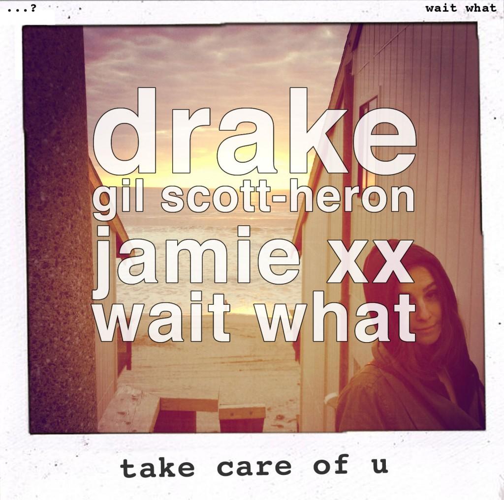 wait what - Take Care of U (Drake vs. Gil Scott-Heron & Jamie xx)