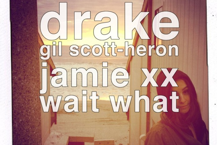 wait what - Take Care of U (Drake vs. Gil Scott-Heron & Jamie xx)