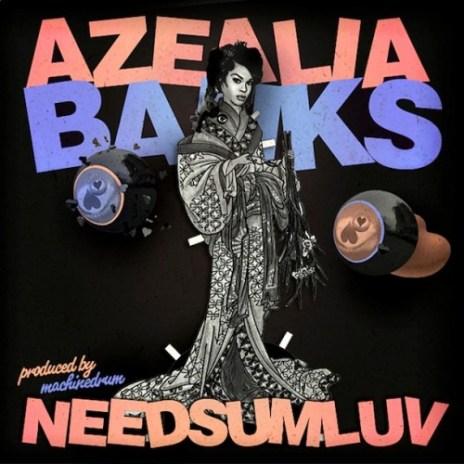 Azealia Banks – NEEDSUMLUV