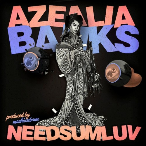 Azealia Banks – NEEDSUMLUV