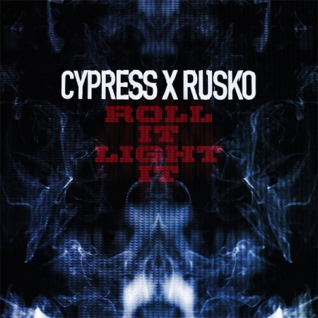 Cypress x Rusko - Roll It, Light It
