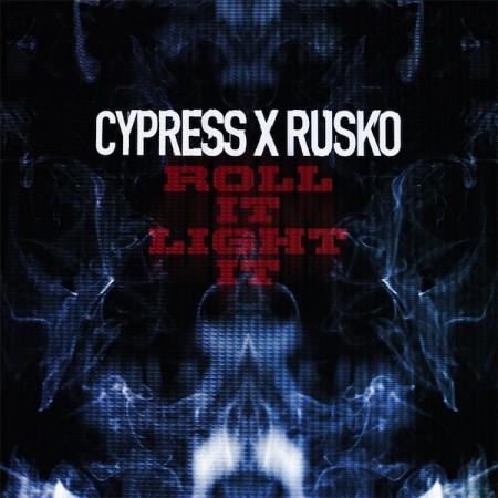 Cypress x Rusko - Roll It, Light It