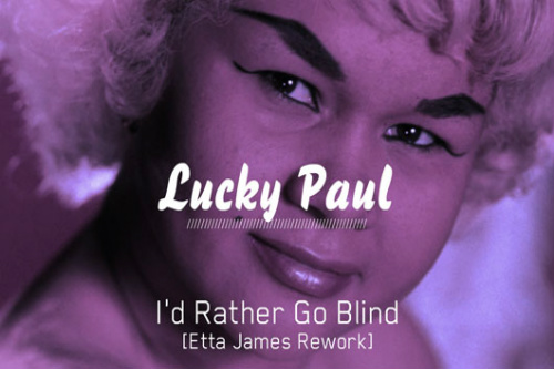 Etta James - I'd Rather Go Blind (Lucky Paul Remix)