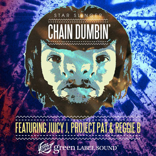 Star Slinger featuring Juicy J, Project Pat & Reggie B - Chain Dumbin'