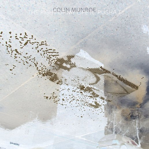 Colin Munroe featuring Pusha T - The Fight of My Life