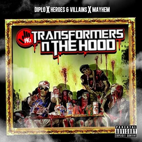Diplo + Mayhem + Heroes & Villains Presents FKi - Transformers N The Hood (Mixtape)