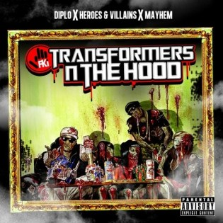 Diplo + Mayhem + Heroes & Villains Presents FKi - Transformers N The Hood (Mixtape)
