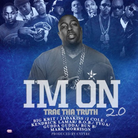 Trae Tha Truth featuring Big K.R.I.T., Jadakiss, J. Cole, Kendrick Lamar, B.o.B, Tyga, Gudda Gudda, Bun B & Mark Morrison - I'm On 2.0