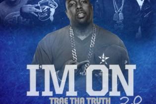 Trae Tha Truth featuring Big K.R.I.T., Jadakiss, J. Cole, Kendrick Lamar, B.o.B, Tyga, Gudda Gudda, Bun B & Mark Morrison – I'm On 2.0