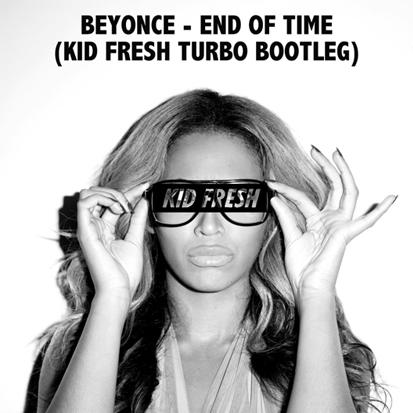 Beyoncé - End Of Time (Kid Fresh Turbo Bootleg)