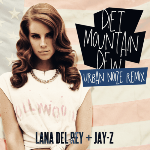Lana Del Rey & Jay-Z - Diet Mountain Dew (Urban Noize Remix)
