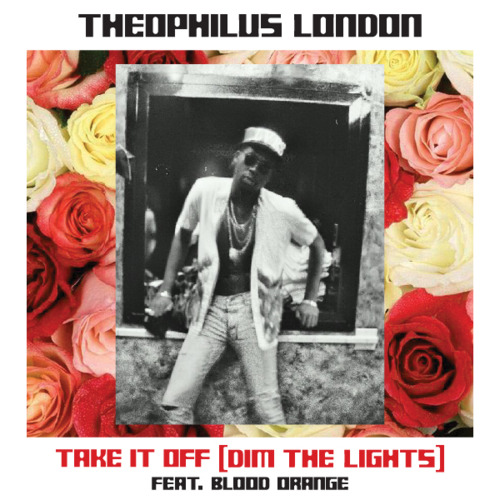 Theophilus London featuring Blood Orange - Take It Off (Dim The Lights)