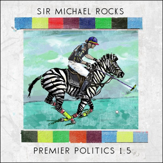 Sir Michael Rocks – Premier Politics 1.5 (Mixtape)