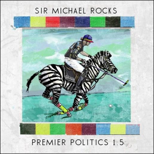 Sir Michael Rocks – Premier Politics 1.5 (Mixtape)