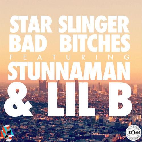 Star Slinger featuring Stunnaman & Lil B - Bad Bitches