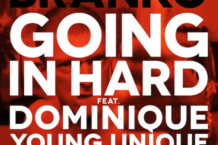 Branko featuring Dominique Young Unique - Going In Hard