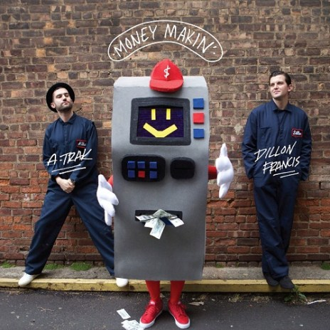 A-Trak & Dillon Francis - Money Makin'