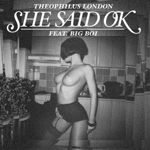 Big Boi & Theophilus London featuring Tre Luce - She Said OK