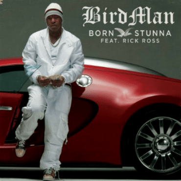 Birdman featuring Rick Ross - Born Stunna